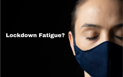 Do you have Lockdown fatigue?